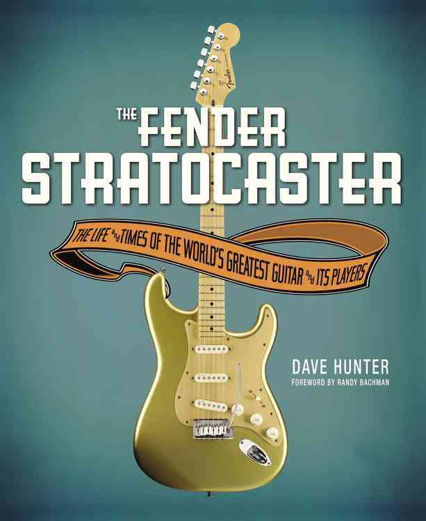 The Fender Stratocaster By Hunter, Dave/ Bachman, Randy (FRW)