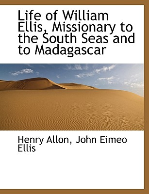 BiblioLife Life of William Ellis, Missionary to the South Seas and to Madagascar by Allon, Henry/ Ellis, John Eimeo [Paperback] at Sears.com